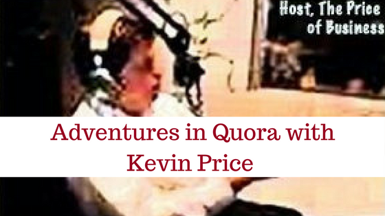 Adventures in Quora with Kevin Prce